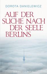 Titelseite des Buchs: Dorota Danielewicz, Auf der Suche nach der Seele Berlins