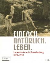 Titelseite von Christiane Barz (Hg.): Einfach.Natürlich.Leben. Lebensreform in Brandenburg 1890-1939